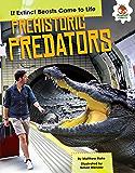 Prehistoric Predators (If Extinct Beasts Came to Life)