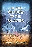 In the Shadow of the Glacier: A Constable Molly Smith Mystery (Constable Molly Smith Series Book 1)
