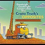 Crane Truck's Opposites: Goodnight, Goodnight, Construction Site (Goodnight, Goodnight Construction Site)