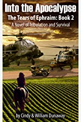 Into the Apocalypse: A Novel of Tribulation and Surviving (The Tears of Ephraim Book 2) Kindle Edition
