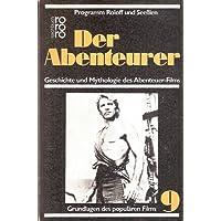 Der Abenteurer. Geschichte und Mythologie des Abenteuer-Films (Grundlagen des populären Films, Band 9)