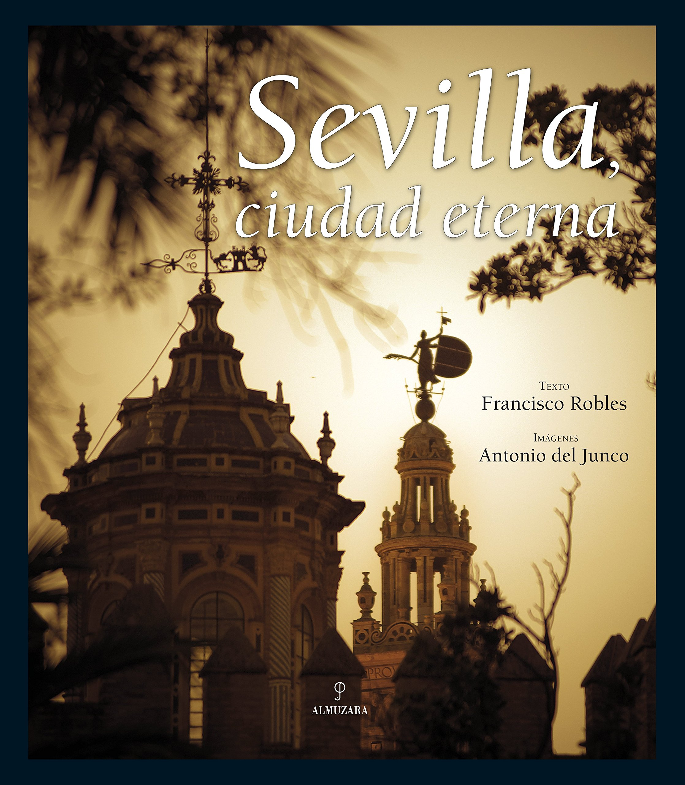 Sevilla, ciudad eterna: Amazon.es: Antonio del Junco Vallejo ...