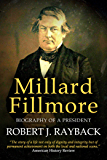 Millard Fillmore: Biography of a President