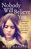 Nobody Will Believe You: A Story of Unbreakable Courage