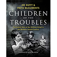 Children of the Troubles: The Untold Story of the Children Killed in the Northern Ireland Conflict