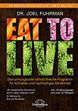 Eat to Live: Das wirkungsvolle, nährstoffreiche Programm für schnelles und nachhaltiges Abnehmen (German Edition)