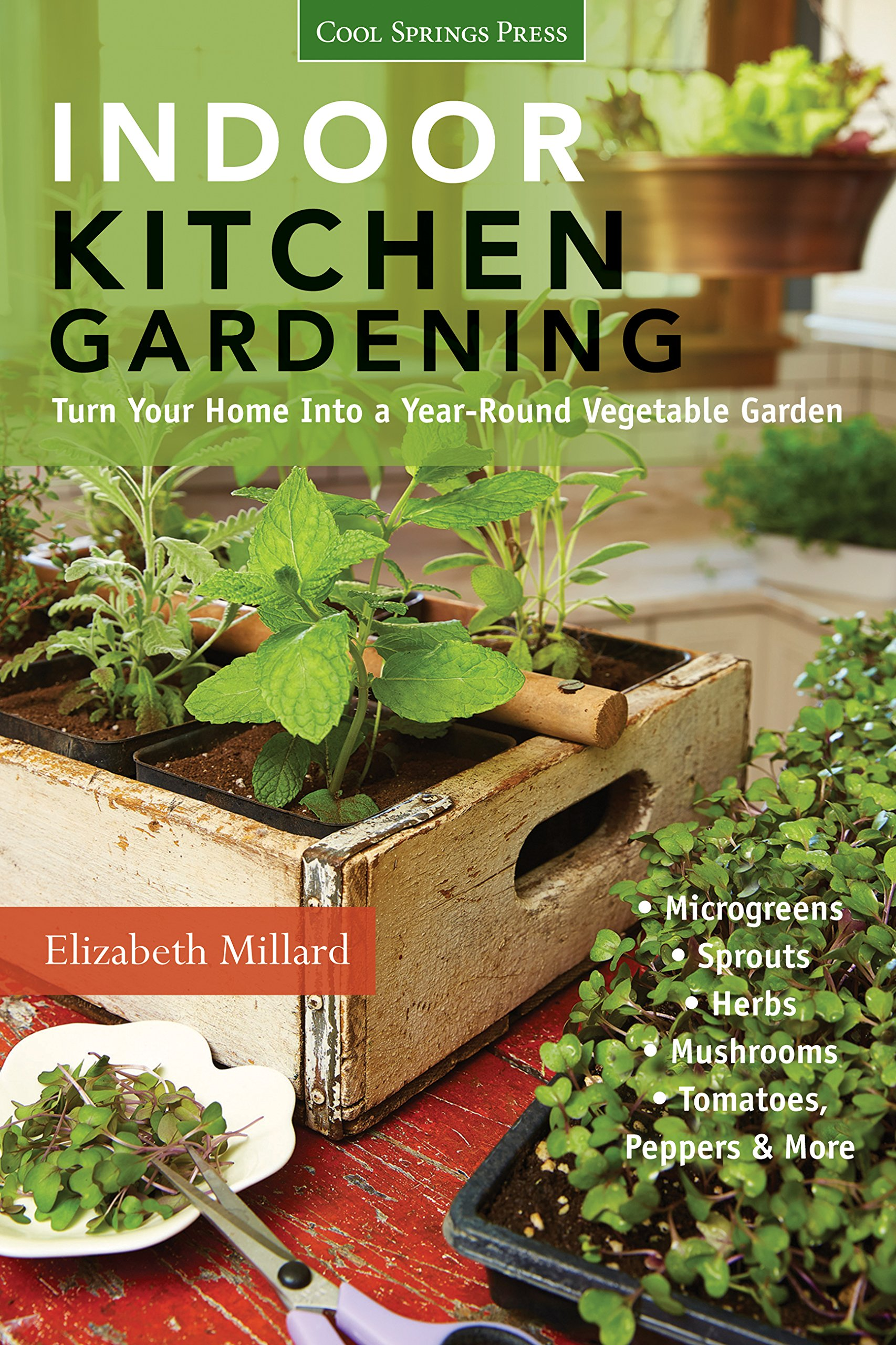 Buy Indoor Kitchen Gardening: Turn Your Home Into a Year-round Vegetable  Garden - Microgreens - Sprouts - Herbs - Mushrooms - Tomatoes, Peppers &  More Book ...