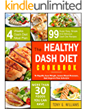 Dash Diet Cookbook: The Healthy Dash Diet Cookbook- 99 Super Easy, Simple And Delicious Dash Diet Recipes To Rapidly Lose Weight, Lower Blood Pressure, And Improve Your Lifestyle