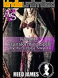 Naughty Transforming Spell (The Futa Magic Shop 1): (A Futa-on-Female, Witch, Body Modification Erotica)
