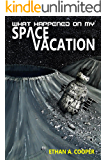 What Happened On My Space Vacation