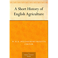 A Short History of English Agriculture (English Edition)