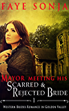 The Mayor Meeting His Scarred & Rejected Bride (Western Brides Romance in Golden Valley Book1)