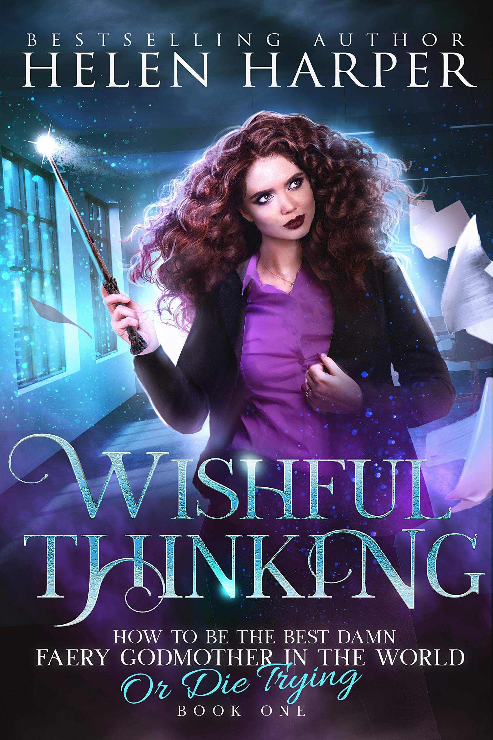Wishful Thinking (How To Be The Best Damn Faery Godmother In The World (Or Die Trying) Book 1) (English Edition)
