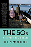 The 50s: The Story of a Decade (New Yorker: The Story of a Decade)
