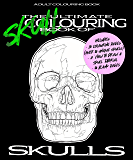 The Ultimate Skullouring Book Of Skulls: Adult Colouring Book