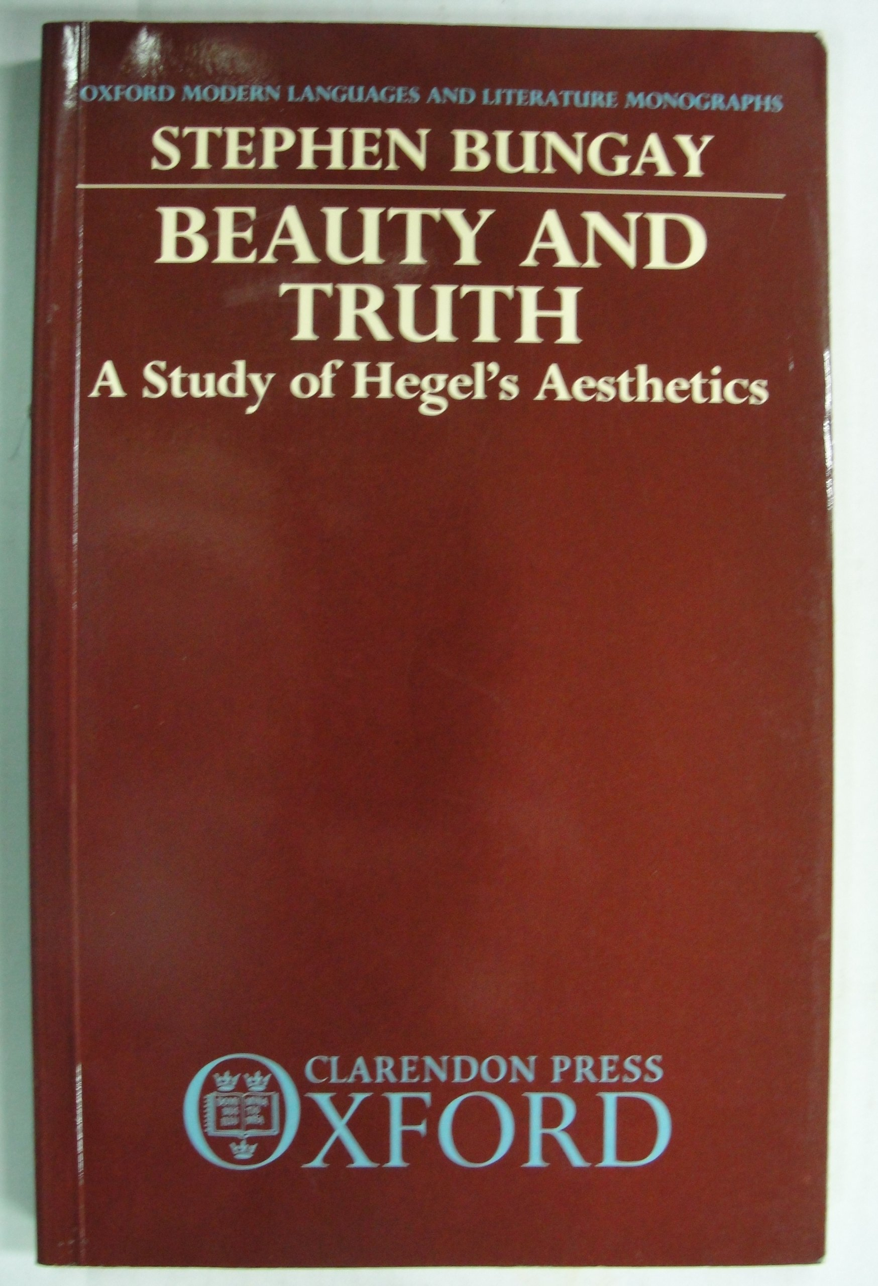 Beauty and Truth: A Study of Hegels Aesthetics (Oxford Modern Languages and Literature Monographs)