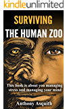 Surviving The Human Zoo: This book is all about you managing stress and managing your mind