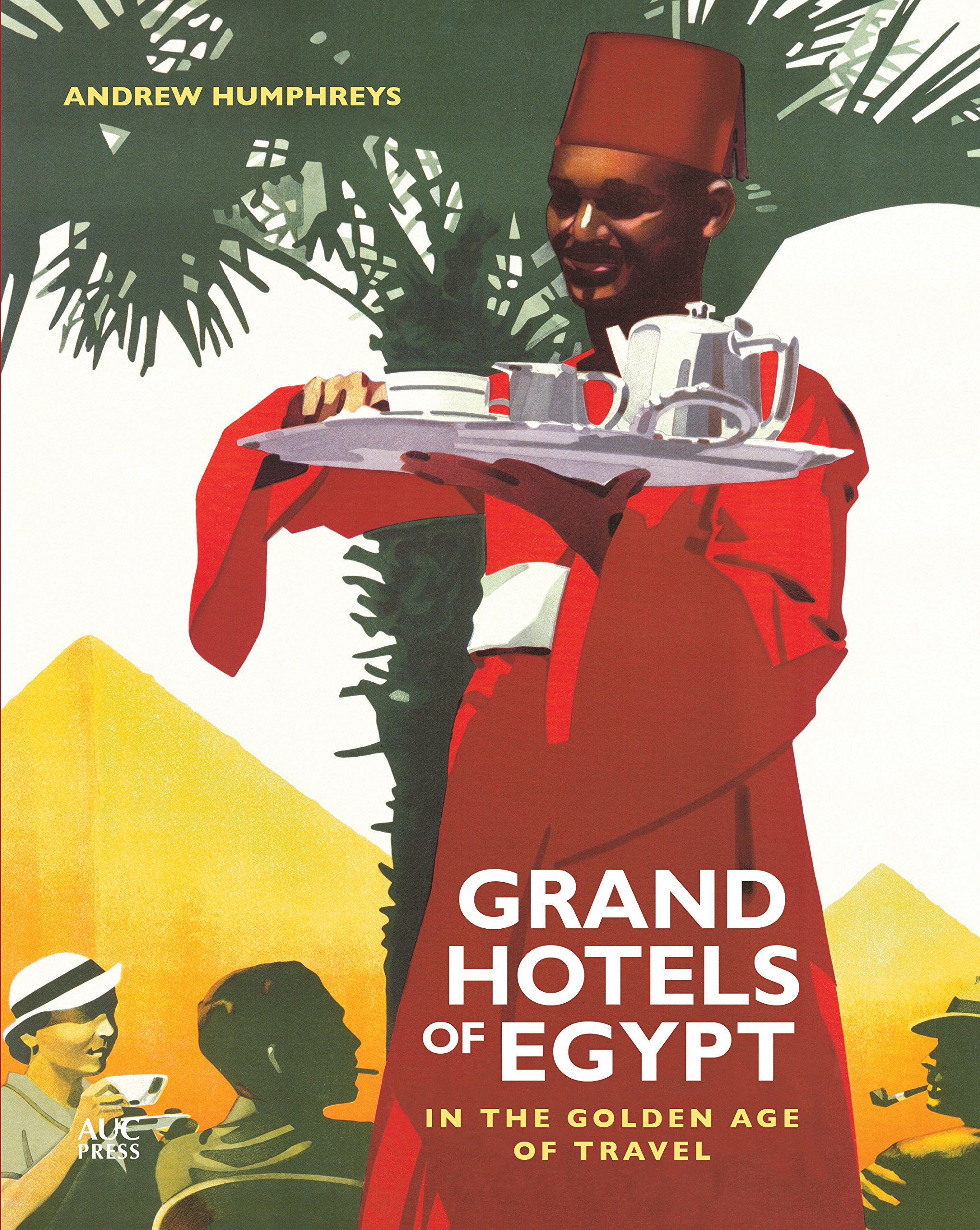 Grand Hotels Of Egypt In The Golden Age Of Travel Amazon De Humphreys Andrew Fremdsprachige Bucher