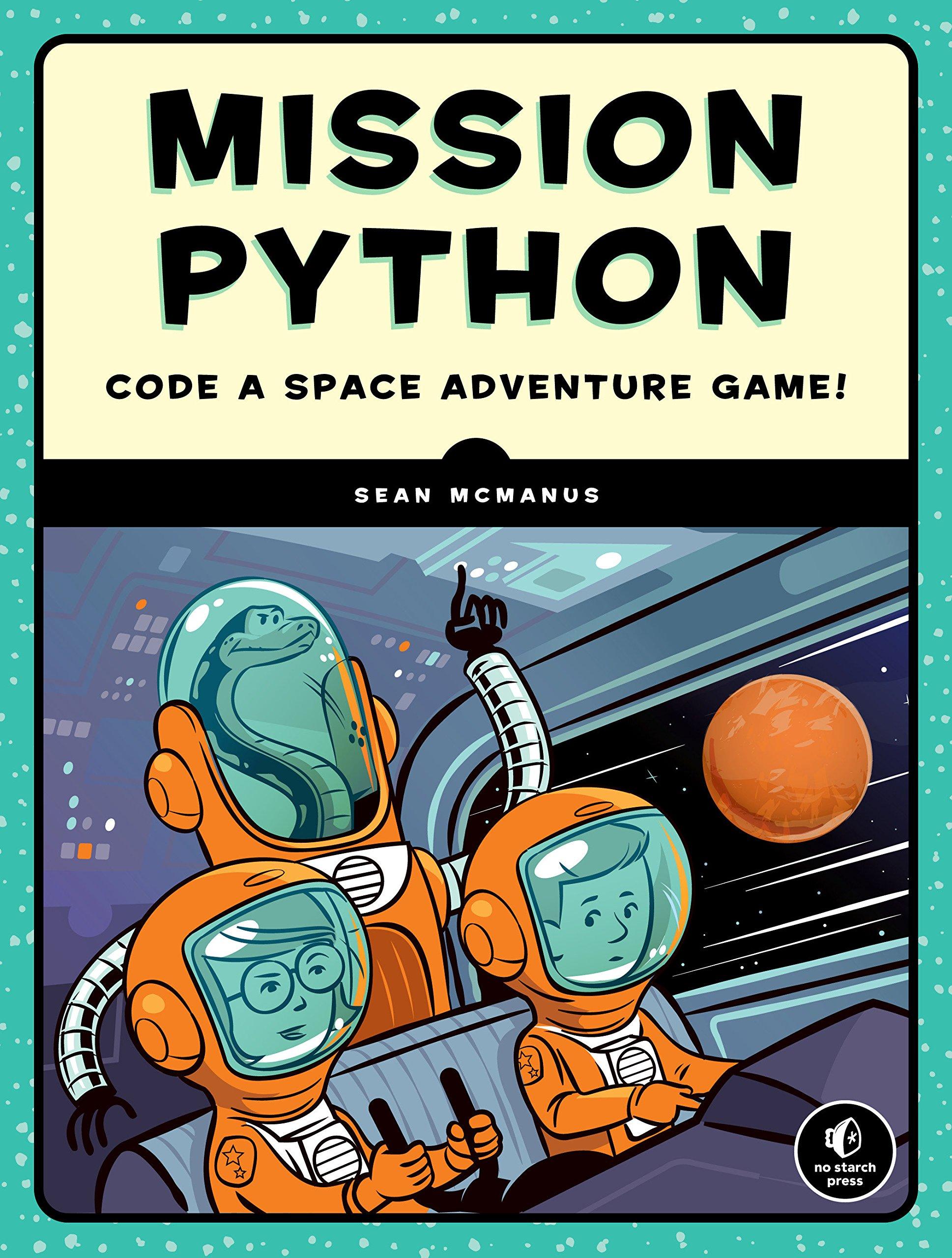Mission Python: Code a Space Adventure Game!: Sean McManus