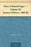 Diary of Samuel Pepys — Volume 20: January/February 1662-63 (English Edition)