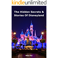 The Hidden Secrets & Stories of Disneyland: With Never-Before-Published Stories & Photos