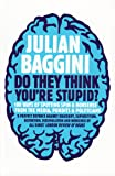 Do They Think You're Stupid?: 100 Ways of Spotting Spin and Nonsense from the Media, Celebrities and Politicians