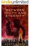 Between Truth and Eternity