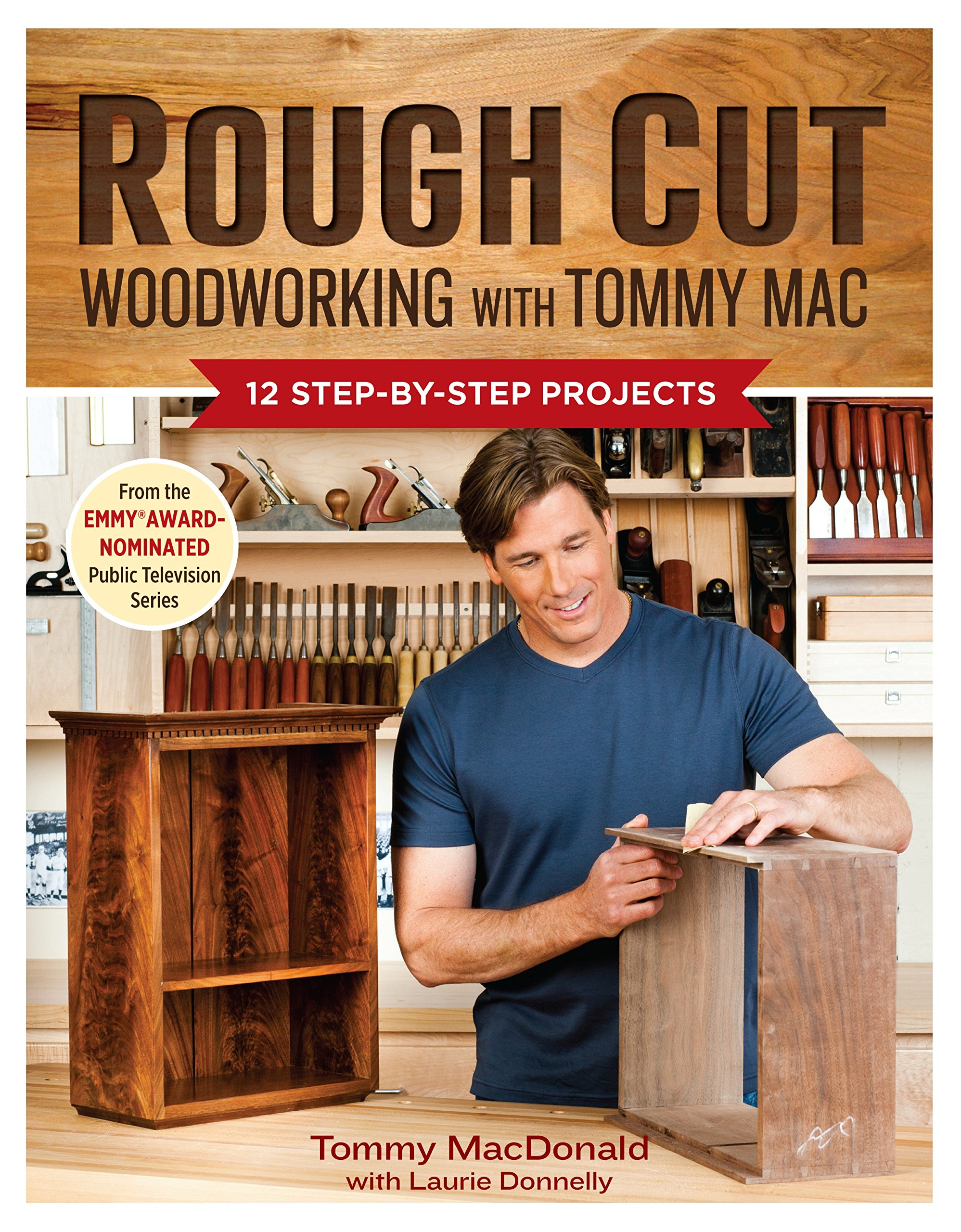 Rough Cut--Woodworking with Tommy Mac: 12 Step-by-Step Projects: Tommy MacDonald, Laurie Donnelly: 9781600854163: Amazon.com: Books