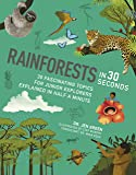 Rainforests in 30 Seconds: 30 fascinating topics for rainforest fanatics explained in half a minute (Kids 30 Second)