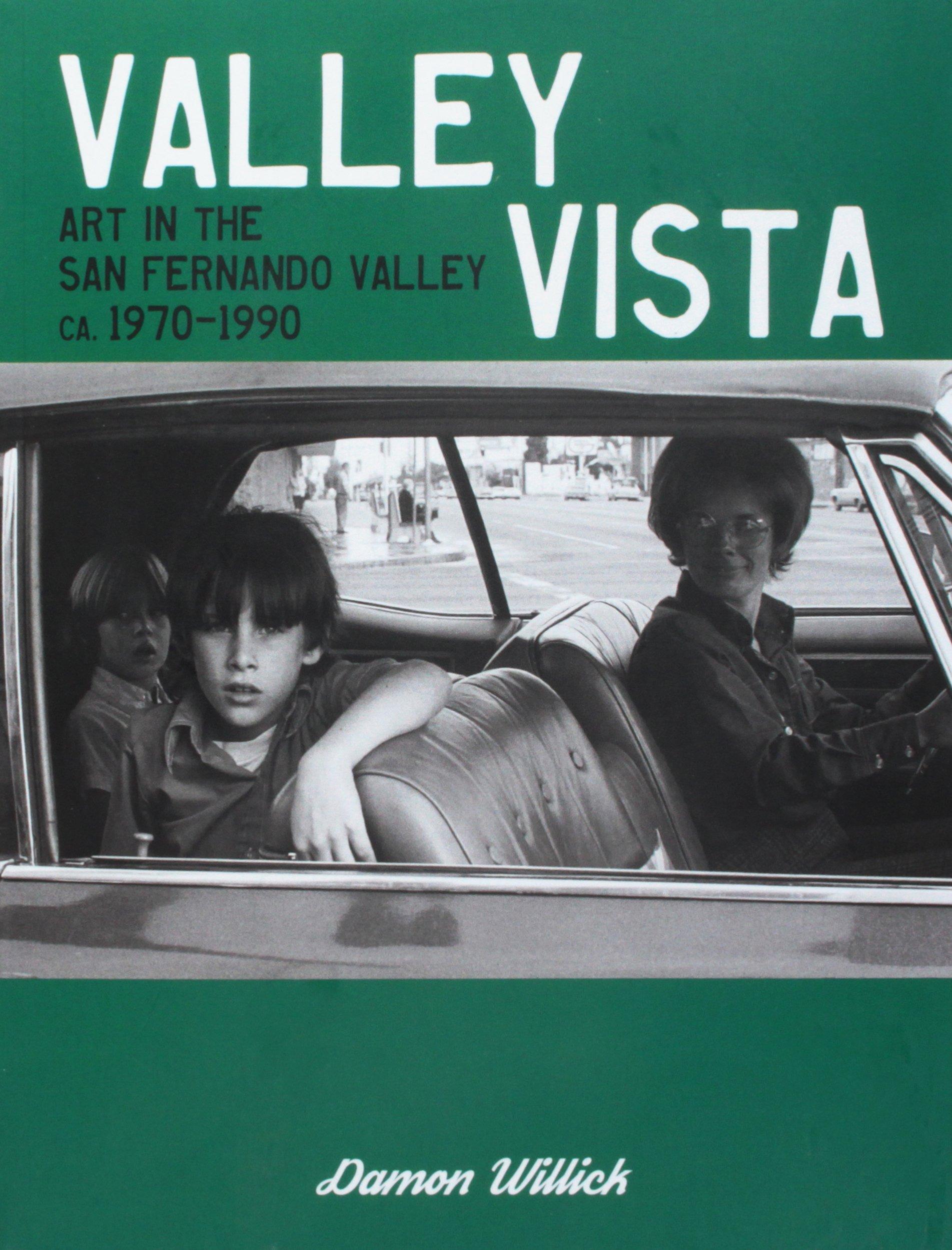 Valley Vista: Art in the San Fernando Valley, CA, 1970-1990 by Damon Willick PDF