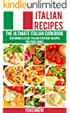 Italian Recipes -The Ultimate Italian Cookbook: Featuring Classic Italian Everyday Recipes For Your Family (Italian Cooking, Pasta Recipes, Rissoto, Pizza, Lasagne) (English Edition)