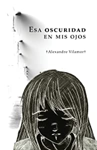 Esa oscuridad en mis ojos (Esa oscuridad sobre nosotros nº 1) (Spanish Edition
