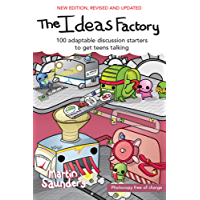 The Ideas Factory: 100 discussion starters to get teens talking