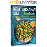 The Mediterranean Diet Cookbook: A Beginner's Guide to Healthy Weight Loss. Discover Delicious Recipes, Meal Prep Tips and a