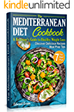 The Mediterranean Diet Cookbook: A Beginner's Guide to Healthy Weight Loss. Discover Delicious Recipes, Meal Prep Tips…
