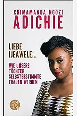 Liebe Ijeawele: Wie unsere Töchter selbstbestimmte Frauen werden (German Edition) Kindle Edition