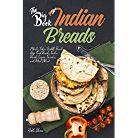 The Big Book of Indian Breads: Master Indian Griddle Breads, Deep Fried Breads, Tandoori Breads, Crepes, Pancakes, and…