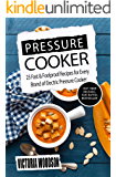 Pressure Cooker: 25 Fast & Foolproof Recipes for Every Brand of Electric Pressure Cooker