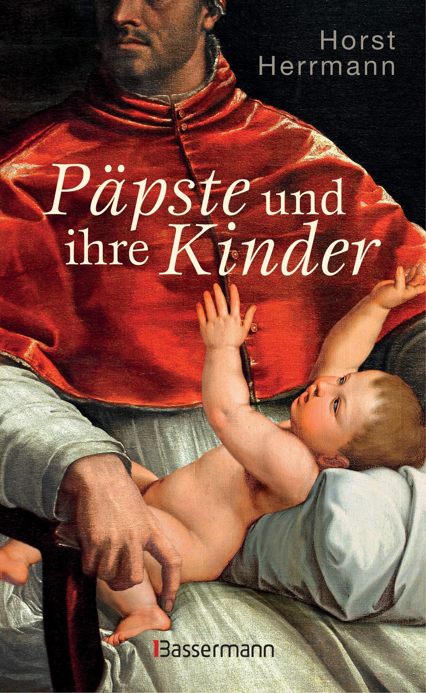 Päpste Und Ihre Kinder. Die Etwas Andere Papstgeschichte  Wider Den Zölibat