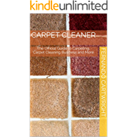 Carpet Cleaner: The Official Guide to Carpeting, Carpet Cleaning Business and More