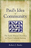 Paul's Idea of Community: The Early House Churches in Their Cultural Setting, Revised Edition
