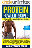 Smoothie Recipes: Protein Powder Recipes: 25 Natural & Organic High Protein Recipes: The smoothie recipes inside contain natural ingredients and flavours ... Powder Recipes, Protein Diet Book 1)