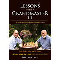 Lessons with a Grandmaster 3: Strategic and tactical ideas in modern chess