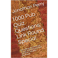 1000 Pub Quiz Questions: Link Round Special: 86 challenging linked quiz rounds from a Mastermind and Brain of Britain contestant