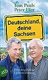 Deutschland, deine Sachsen: Eine respektlose Liebeserklärung (German Edition)