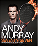 Andy Murray: Seventy-Seven: My Road to Wimbledon Glory