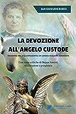 La devozione all'Angelo custode - Edizione del 1845 ritradotta in lingua italiana corrente: Con note critiche di Beppe Amico, illustrazioni e preghiere