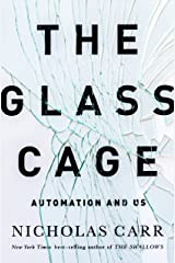 The Glass Cage: How Our Computers Are Changing Us Kindle Edition