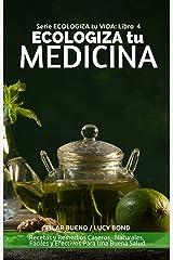Guia de Autoayuda: ECOLOGIZA tu MEDICINA: Recetas y Remedios Caseros,  Naturales,  Fáciles y Efectivos Para Una Buena Salud (ECOLOGIZA tu VIDA nº 4) (Spanish Edition) Kindle Edition