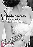 La boda secreta del billonario (Trilogía de Las Hermanas Hart: Libro 1)